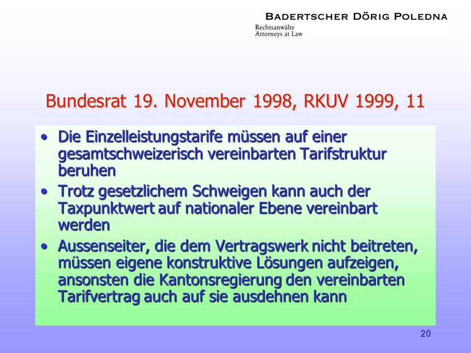 20 Bundesrat 19. November 1998, RKUV 1999, 11 •Die Einzelleistungstarife müssen auf einer gesamtschweizerisch vereinbarten Tarifstruktur beruhen •Trot