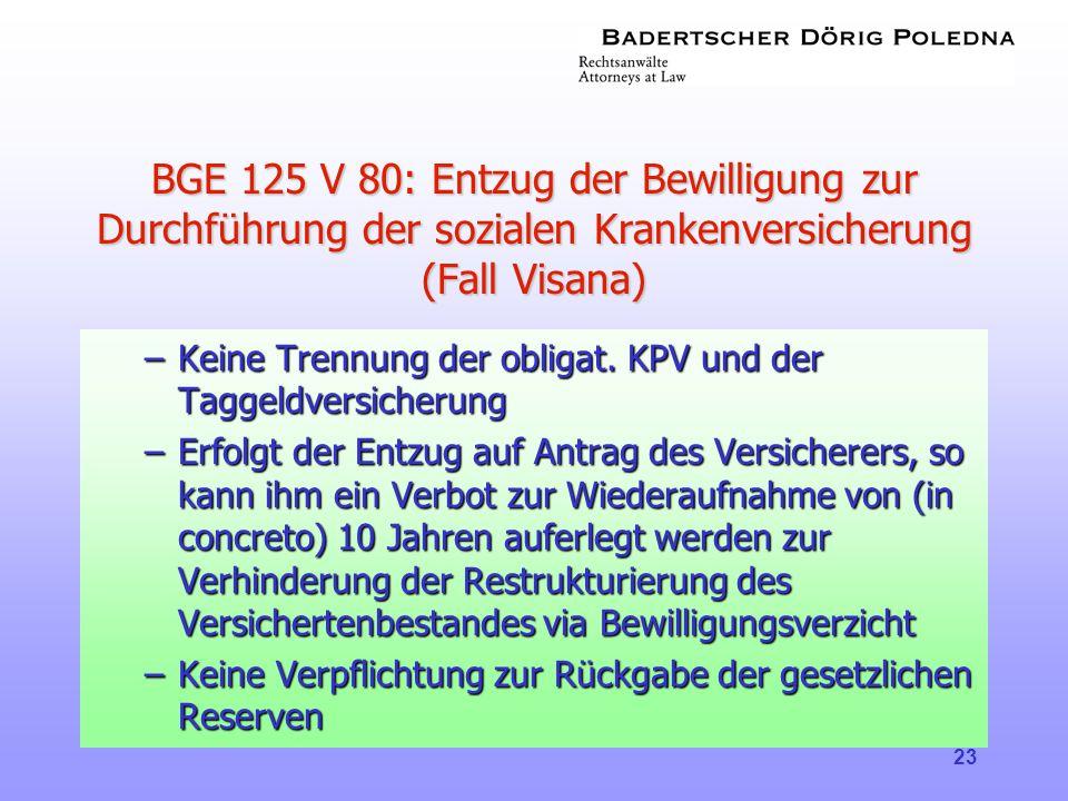 23 BGE 125 V 80: Entzug der Bewilligung zur Durchführung der sozialen Krankenversicherung (Fall Visana) –Keine Trennung der obligat. KPV und der Tagge