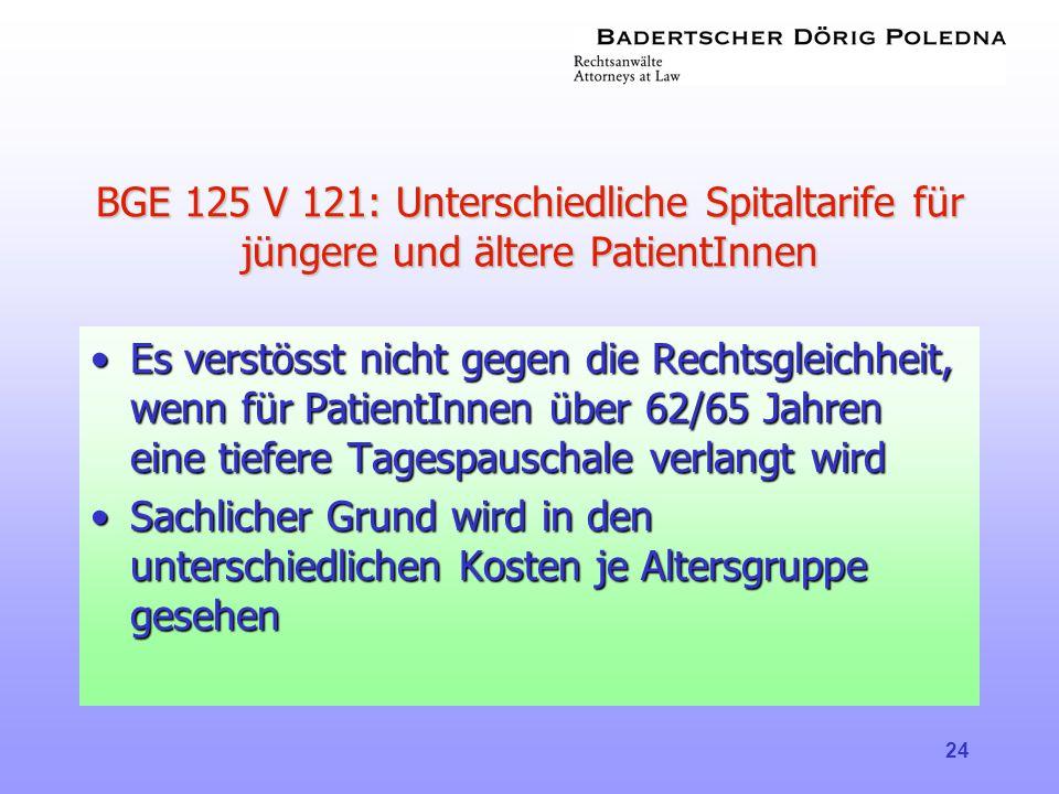 24 BGE 125 V 121: Unterschiedliche Spitaltarife für jüngere und ältere PatientInnen •Es verstösst nicht gegen die Rechtsgleichheit, wenn für PatientIn