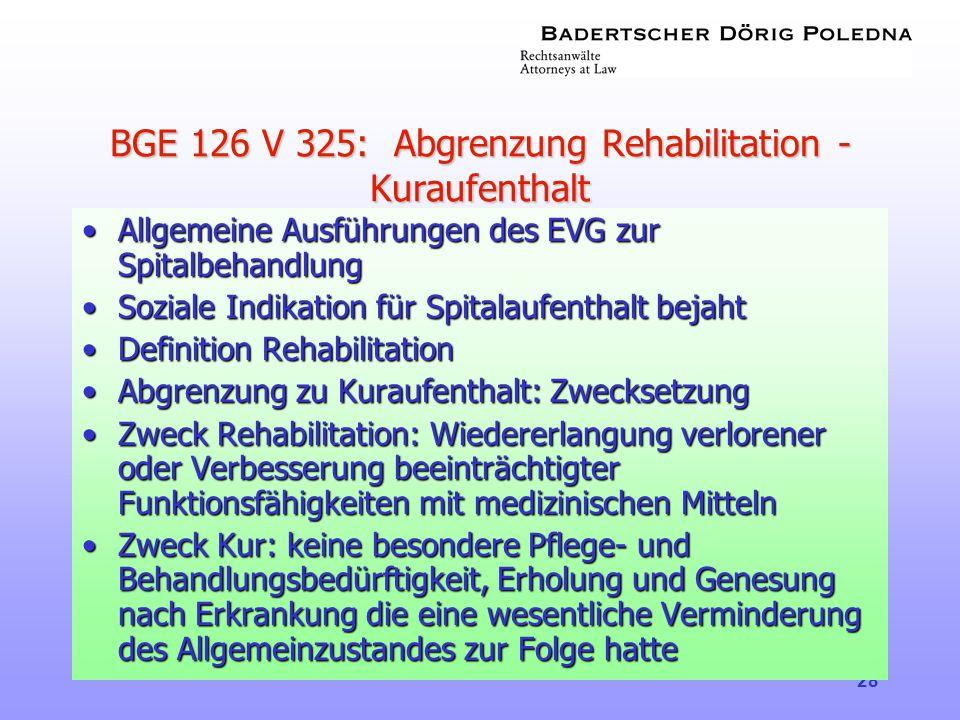 28 BGE 126 V 325: Abgrenzung Rehabilitation - Kuraufenthalt •Allgemeine Ausführungen des EVG zur Spitalbehandlung •Soziale Indikation für Spitalaufent
