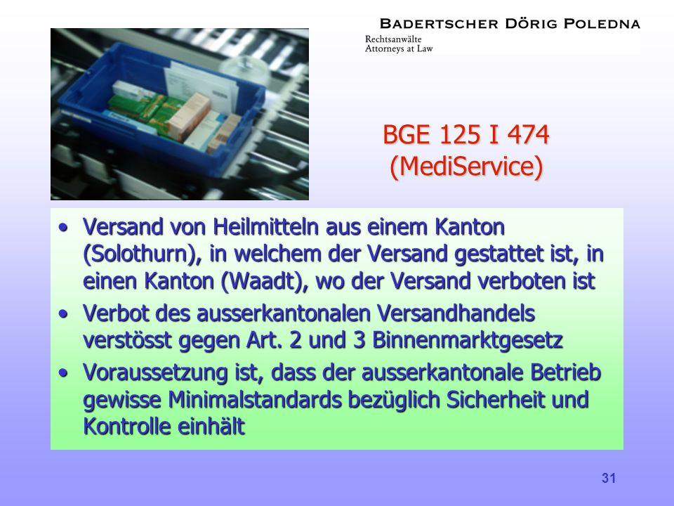 31 BGE 125 I 474 (MediService) •Versand von Heilmitteln aus einem Kanton (Solothurn), in welchem der Versand gestattet ist, in einen Kanton (Waadt), w