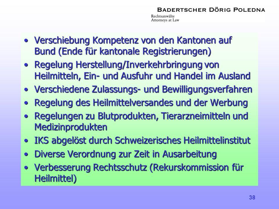 38 •Verschiebung Kompetenz von den Kantonen auf Bund (Ende für kantonale Registrierungen) •Regelung Herstellung/Inverkehrbringung von Heilmitteln, Ein