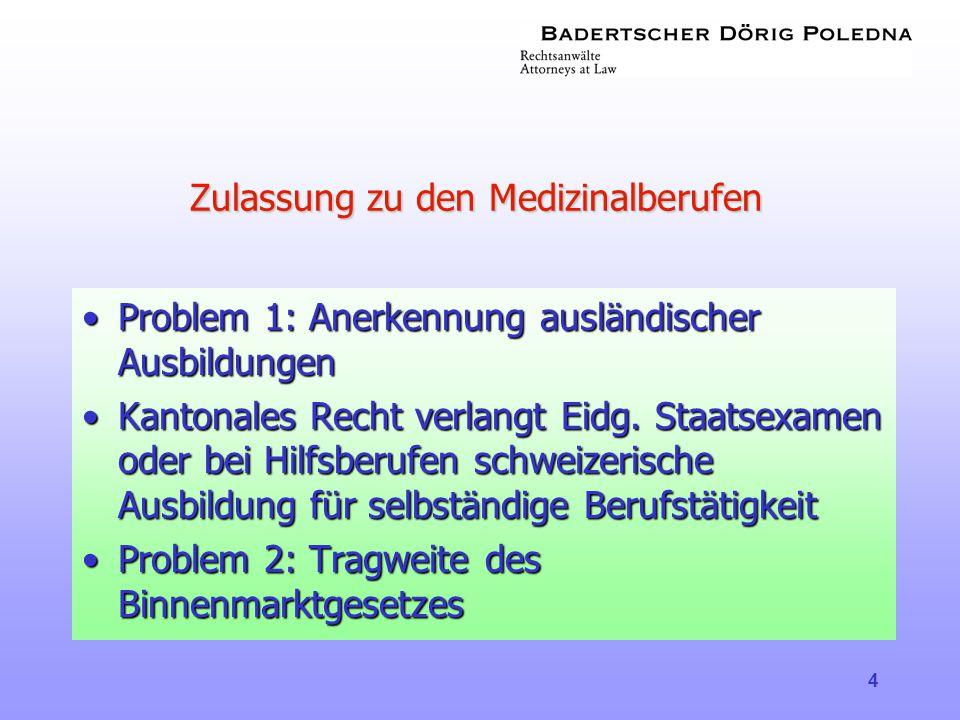 4 Zulassung zu den Medizinalberufen •Problem 1: Anerkennung ausländischer Ausbildungen •Kantonales Recht verlangt Eidg. Staatsexamen oder bei Hilfsber