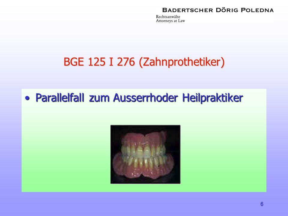 6 BGE 125 I 276 (Zahnprothetiker) •Parallelfall zum Ausserrhoder Heilpraktiker