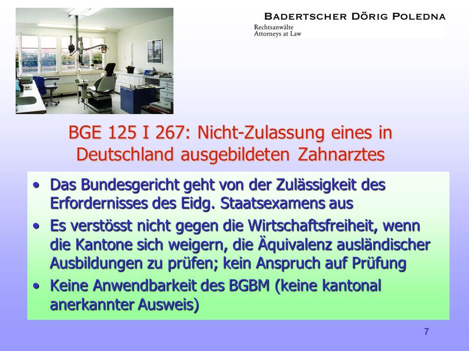 7 BGE 125 I 267: Nicht-Zulassung eines in Deutschland ausgebildeten Zahnarztes •Das Bundesgericht geht von der Zulässigkeit des Erfordernisses des Eid