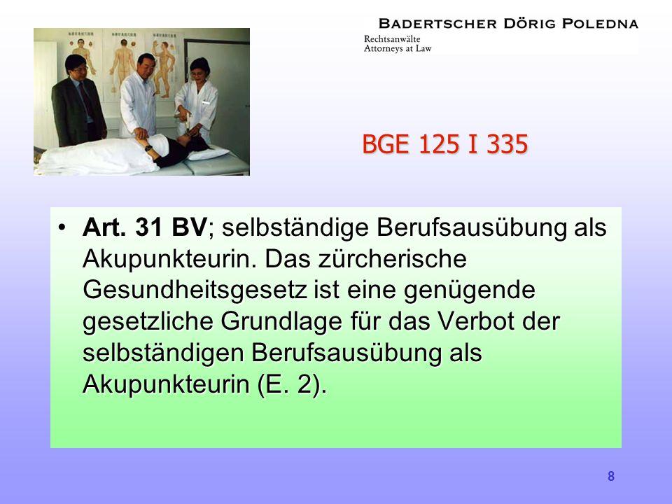 8 BGE 125 I 335 •Art. 31 BV ; selbständige Berufsausübung als Akupunkteurin. Das zürcherische Gesundheitsgesetz ist eine genügende gesetzliche Grundla