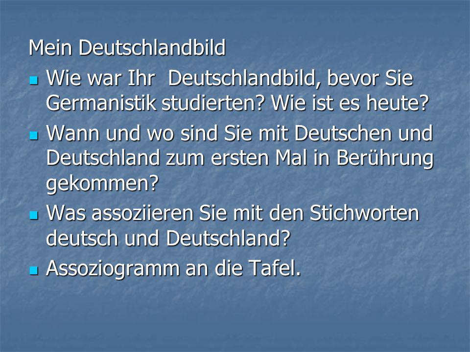 Mein Deutschlandbild  Wie war Ihr Deutschlandbild, bevor Sie Germanistik studierten.