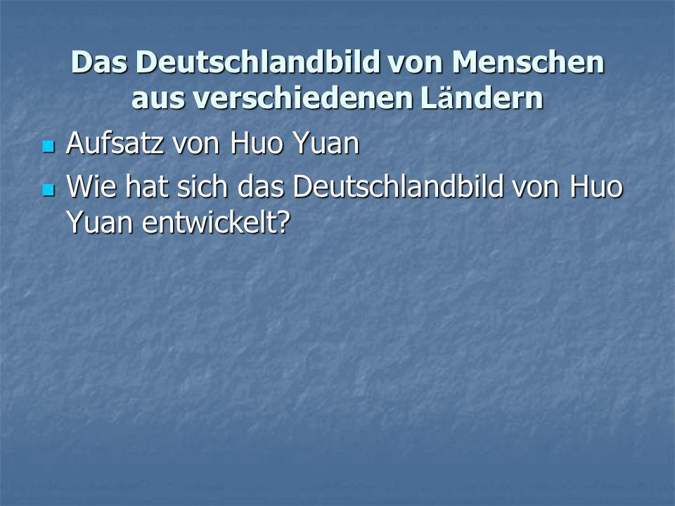 Das Deutschlandbild von Menschen aus verschiedenen L ä ndern  Aufsatz von Huo Yuan  Wie hat sich das Deutschlandbild von Huo Yuan entwickelt