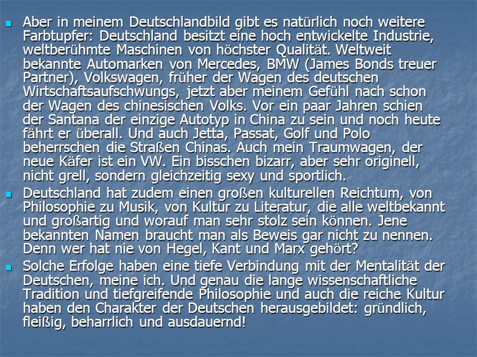 Aber in meinem Deutschlandbild gibt es nat ü rlich noch weitere Farbtupfer: Deutschland besitzt eine hoch entwickelte Industrie, weltber ü hmte Maschinen von h ö chster Qualit ä t.