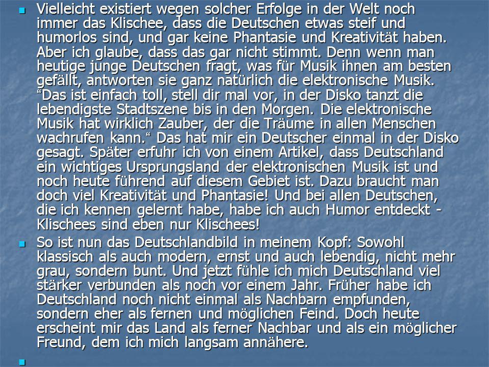  Vielleicht existiert wegen solcher Erfolge in der Welt noch immer das Klischee, dass die Deutschen etwas steif und humorlos sind, und gar keine Phantasie und Kreativit ä t haben.