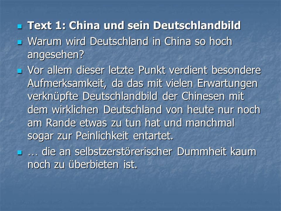  Text 1: China und sein Deutschlandbild  Warum wird Deutschland in China so hoch angesehen.