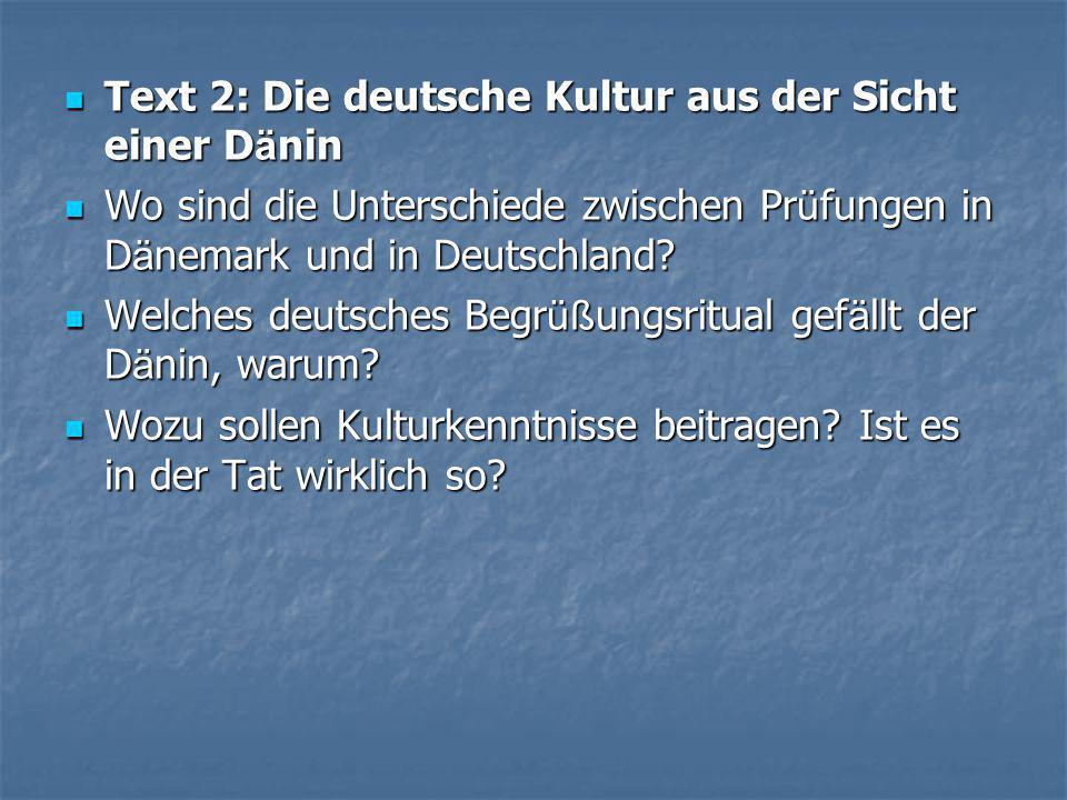  Text 2: Die deutsche Kultur aus der Sicht einer D ä nin  Wo sind die Unterschiede zwischen Pr ü fungen in D ä nemark und in Deutschland.