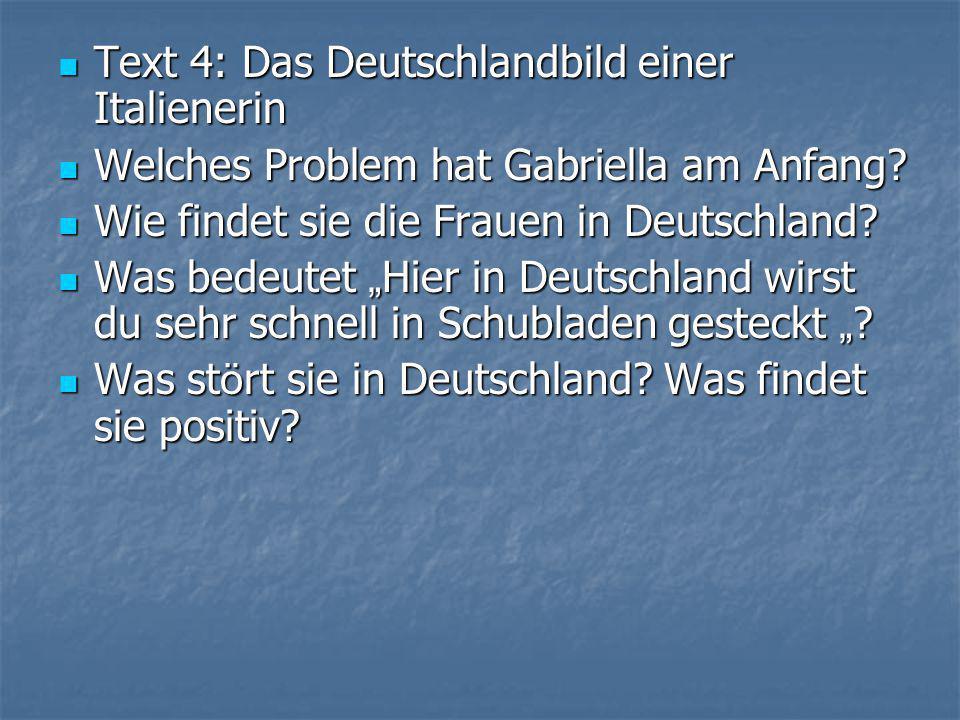  Text 4: Das Deutschlandbild einer Italienerin  Welches Problem hat Gabriella am Anfang.
