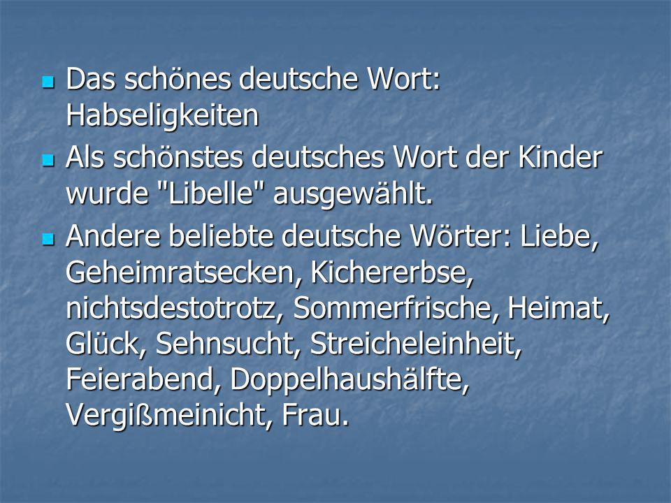 Das sch ö nes deutsche Wort: Habseligkeiten  Als sch ö nstes deutsches Wort der Kinder wurde Libelle ausgew ä hlt.