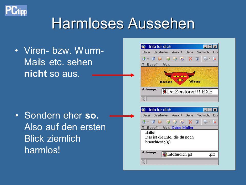 Harmloses Aussehen •Viren- bzw.Wurm- Mails etc. sehen nicht so aus.