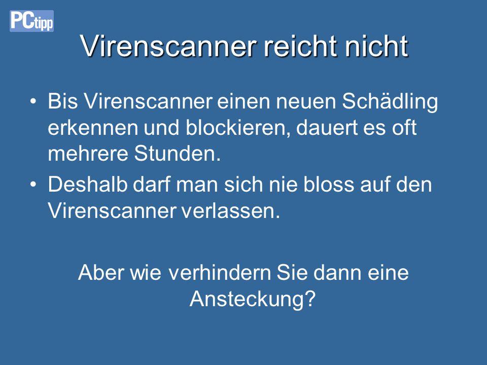 Virenscanner reicht nicht •B•Bis Virenscanner einen neuen Schädling erkennen und blockieren, dauert es oft mehrere Stunden.