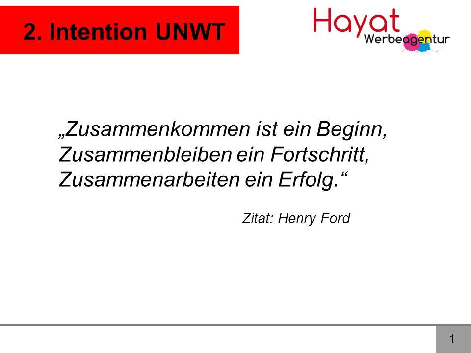 """2. Intention UNWT """"Zusammenkommen ist ein Beginn, Zusammenbleiben ein Fortschritt, Zusammenarbeiten ein Erfolg."""" 1 Zitat: Henry Ford"""