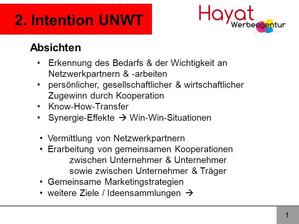 2. Intention UNWT •Erkennung des Bedarfs & der Wichtigkeit an Netzwerkpartnern & -arbeiten •persönlicher, gesellschaftlicher & wirtschaftlicher Zugewi