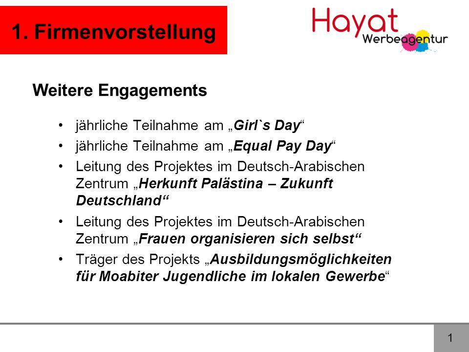 "1 1. Firmenvorstellung Weitere Engagements •jährliche Teilnahme am ""Girl`s Day"" •jährliche Teilnahme am ""Equal Pay Day"" •Leitung des Projektes im Deut"