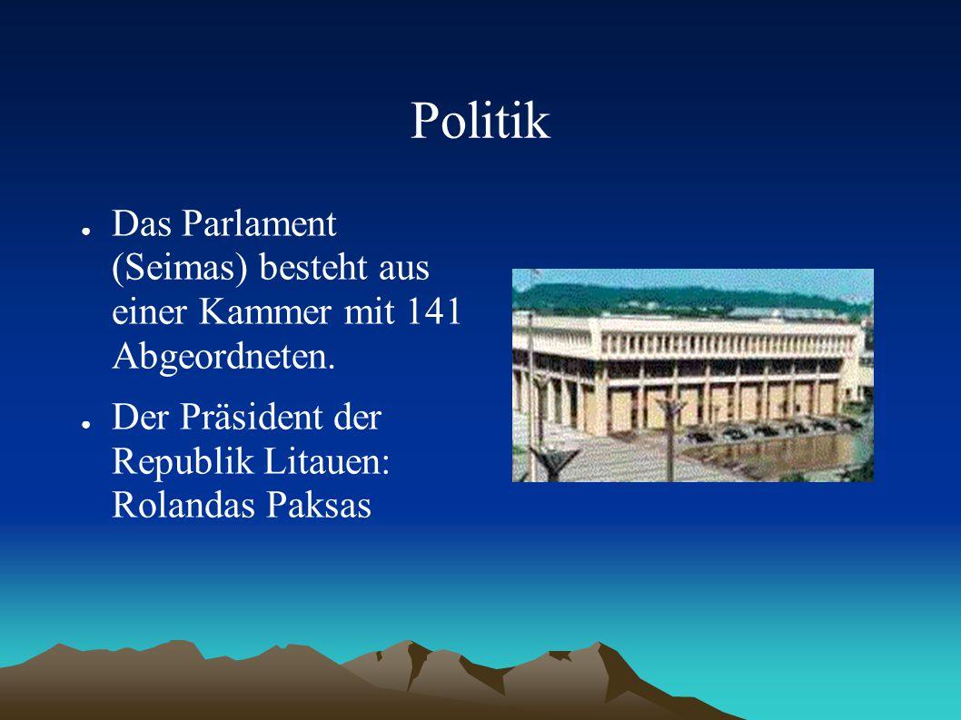 Politik ● Das Parlament (Seimas) besteht aus einer Kammer mit 141 Abgeordneten. ● Der Präsident der Republik Litauen: Rolandas Paksas
