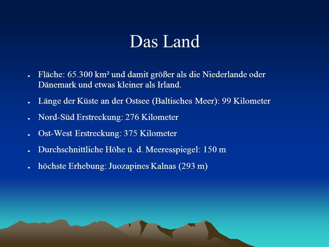 Das Land ● Fläche: 65.300 km² und damit größer als die Niederlande oder Dänemark und etwas kleiner als Irland. ● Länge der Küste an der Ostsee (Baltis