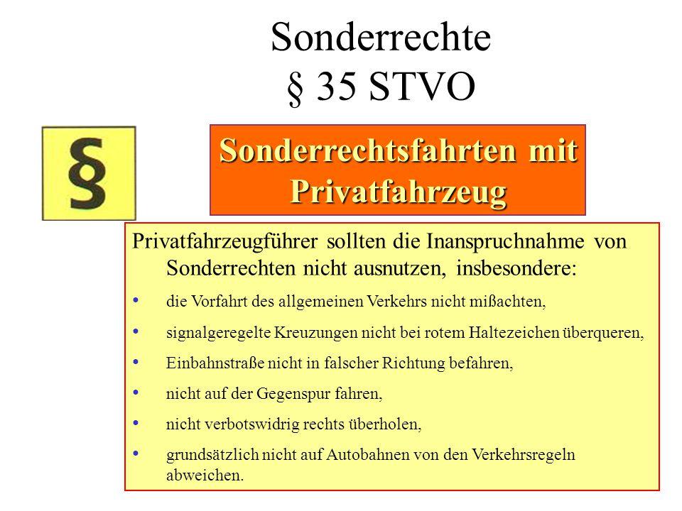 Sonderrechte § 35 STVO Privatfahrzeugführer sollten die Inanspruchnahme von Sonderrechten nicht ausnutzen, insbesondere: • die Vorfahrt des allgemeine