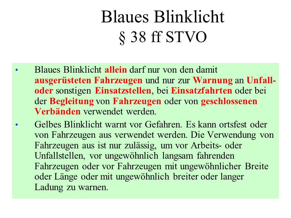 Blaues Blinklicht § 38 ff STVO • Blaues Blinklicht allein darf nur von den damit ausgerüsteten Fahrzeugen und nur zur Warnung an Unfall- oder sonstige