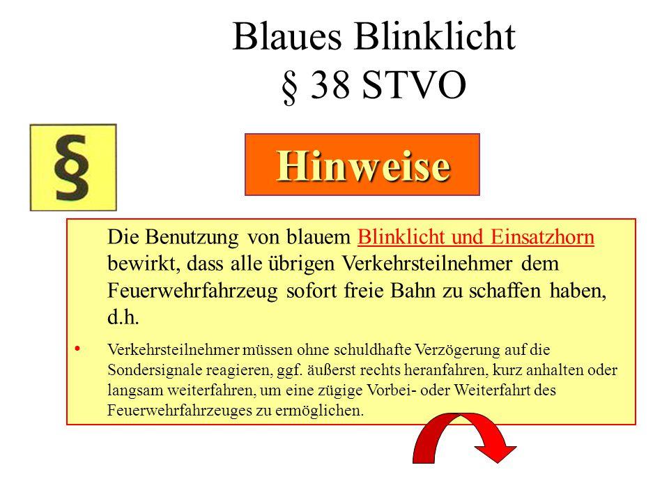 Blaues Blinklicht § 38 STVO Die Benutzung von blauem Blinklicht und Einsatzhorn bewirkt, dass alle übrigen Verkehrsteilnehmer dem Feuerwehrfahrzeug so
