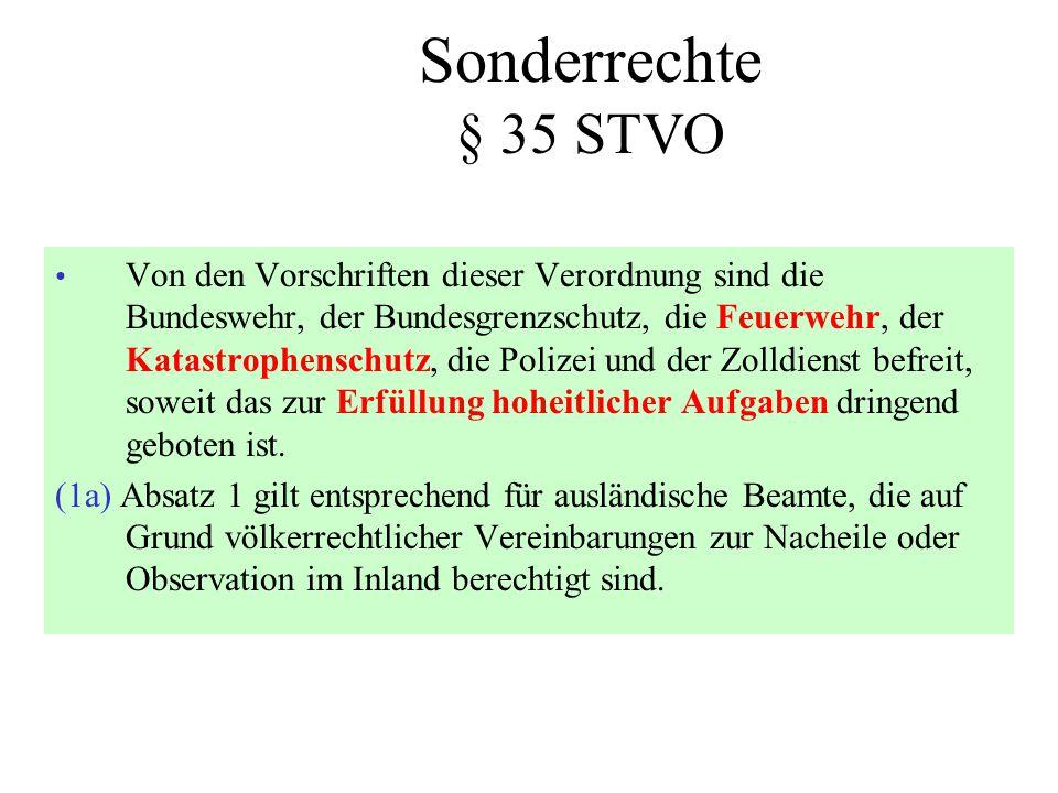 Sonderrechte § 35 STVO • Von den Vorschriften dieser Verordnung sind die Bundeswehr, der Bundesgrenzschutz, die Feuerwehr, der Katastrophenschutz, die
