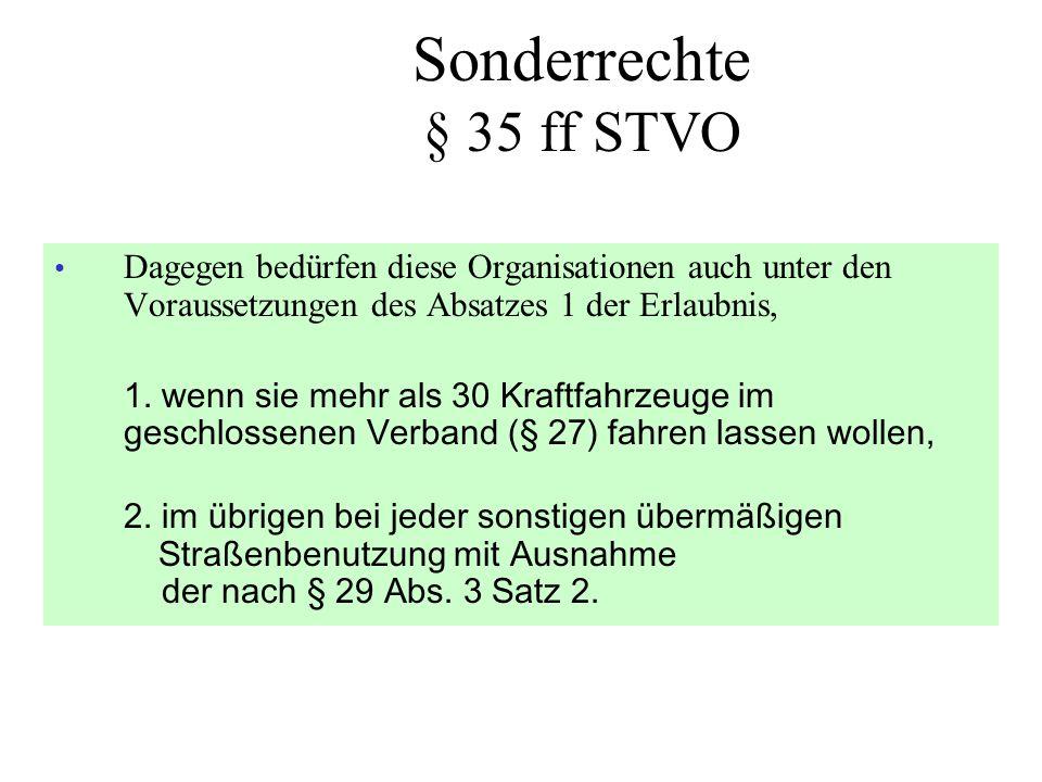 Sonderrechte § 35 ff STVO • Dagegen bedürfen diese Organisationen auch unter den Voraussetzungen des Absatzes 1 der Erlaubnis, 1. wenn sie mehr als 30