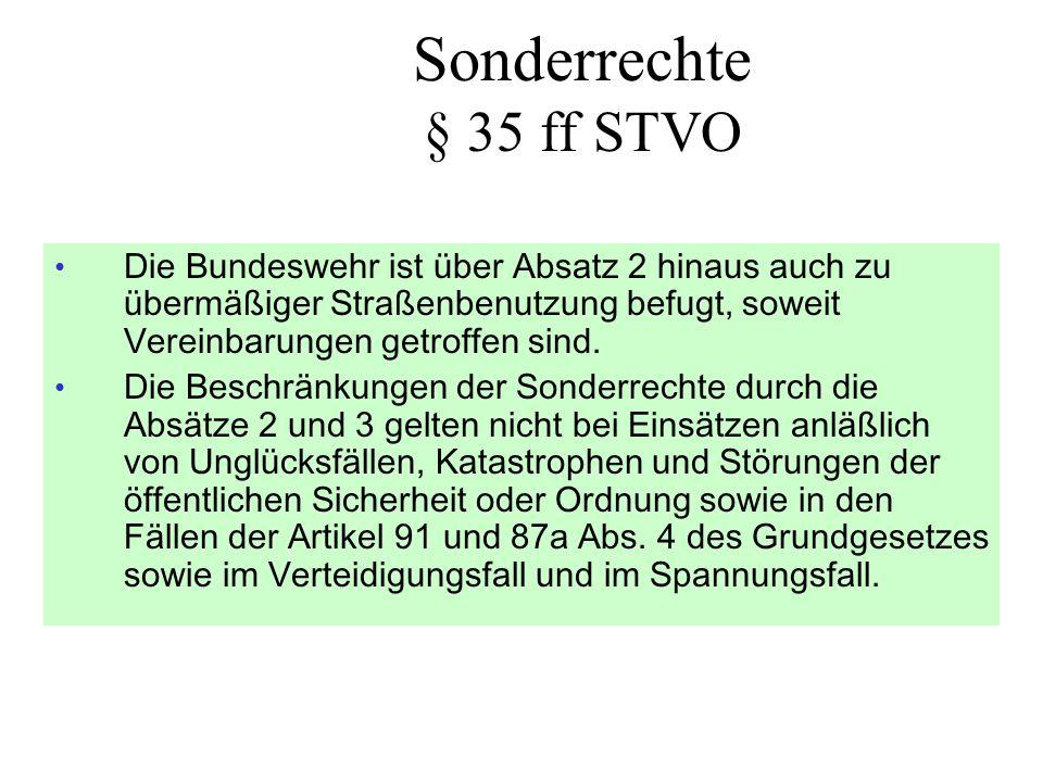 Sonderrechte § 35 ff STVO • Die Bundeswehr ist über Absatz 2 hinaus auch zu übermäßiger Straßenbenutzung befugt, soweit Vereinbarungen getroffen sind.