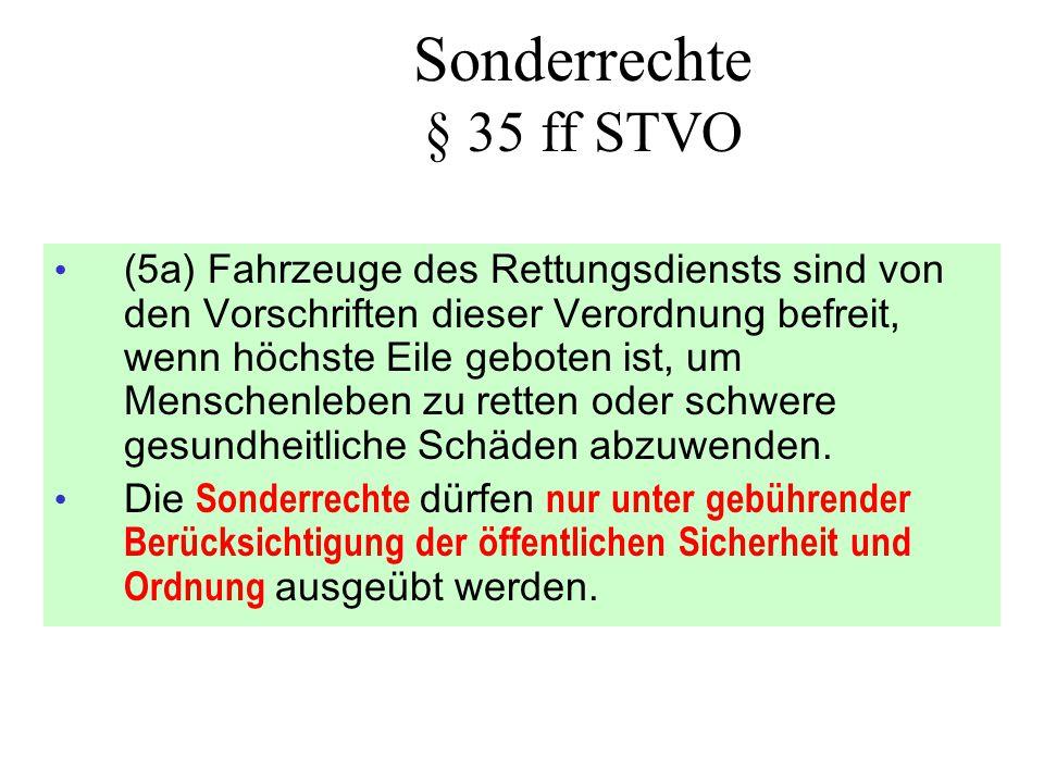 Sonderrechte § 35 ff STVO • (5a) Fahrzeuge des Rettungsdiensts sind von den Vorschriften dieser Verordnung befreit, wenn höchste Eile geboten ist, um