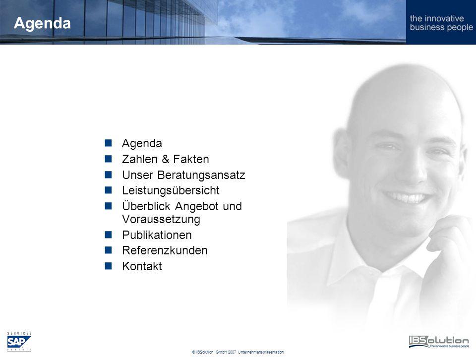 © IBSolution GmbH 2007 Unternehmenspräsentation Agenda Zahlen & Fakten Unser Beratungsansatz Leistungsübersicht Überblick Angebot und Voraussetzung Publikationen Referenzkunden Kontakt