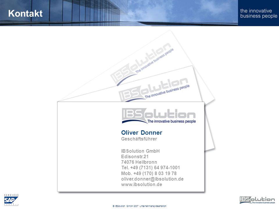 © IBSolution GmbH 2007 Unternehmenspräsentation Kontakt Oliver Donner Geschäftsführer IBSolution GmbH Edisonstr.21 74076 Heilbronn Tel.