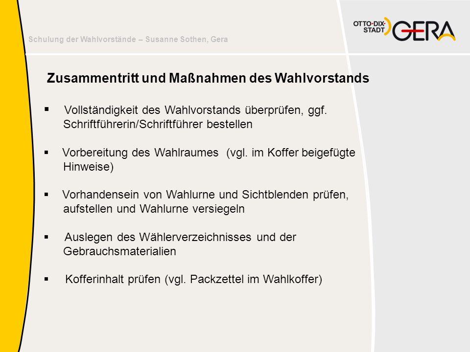 Schulung der Wahlvorstände – Susanne Sothen, Gera Zusammentritt und Maßnahmen des Wahlvorstands  Vollständigkeit des Wahlvorstands überprüfen, ggf. S