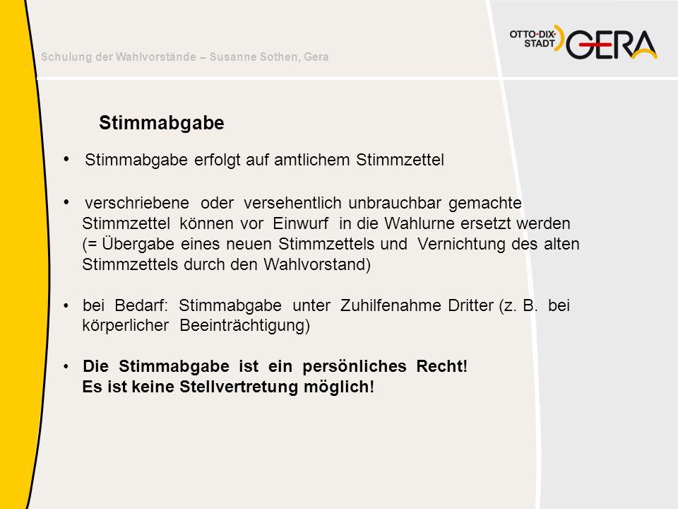 Schulung der Wahlvorstände – Susanne Sothen, Gera Stimmabgabe • Stimmabgabe erfolgt auf amtlichem Stimmzettel • verschriebene oder versehentlich unbra