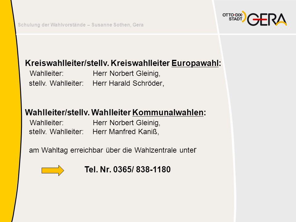 Schulung der Wahlvorstände – Susanne Sothen, Gera Erreichbarkeit der Wahlzentrale •am Samstag vor der Wahl von 13:00 bis 16:00 Uhr sowie •am Wahlsonntag ab 7:15 Uhr unter Tel.