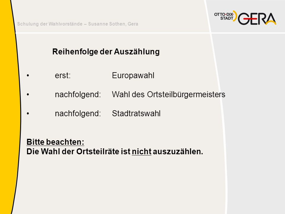 Schulung der Wahlvorstände – Susanne Sothen, Gera •erst: Europawahl •nachfolgend: Wahl des Ortsteilbürgermeisters •nachfolgend: Stadtratswahl Bitte be