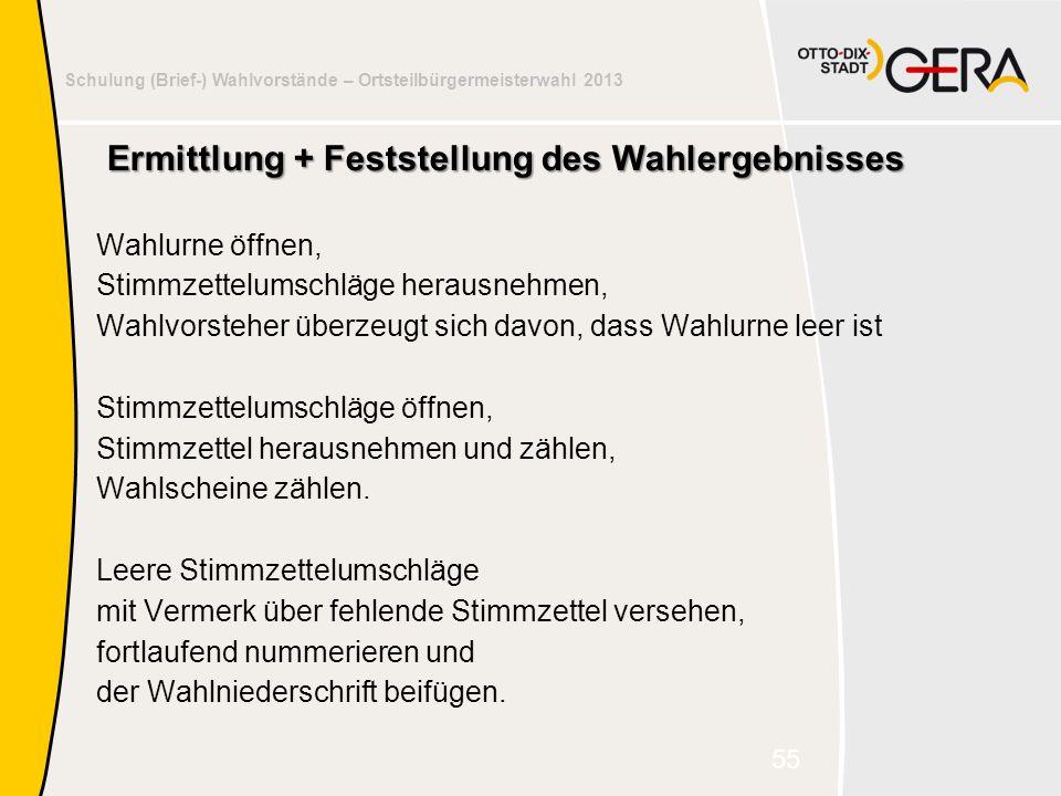 Schulung (Brief-) Wahlvorstände – Ortsteilbürgermeisterwahl 2013 Ermittlung + Feststellung des Wahlergebnisses Wahlurne öffnen, Stimmzettelumschläge h