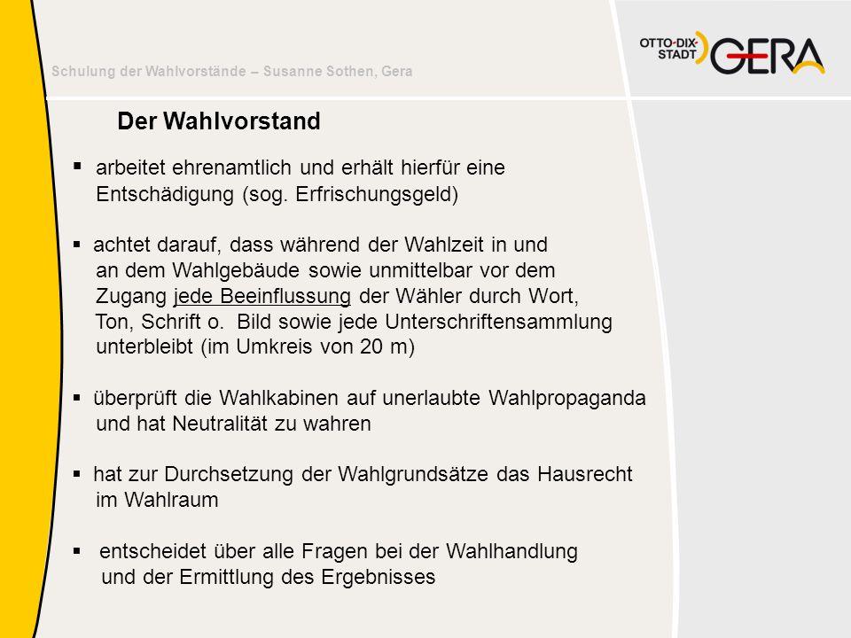 Schulung der Wahlvorstände – Susanne Sothen, Gera Der Wahlvorstand  arbeitet ehrenamtlich und erhält hierfür eine Entschädigung (sog. Erfrischungsgel