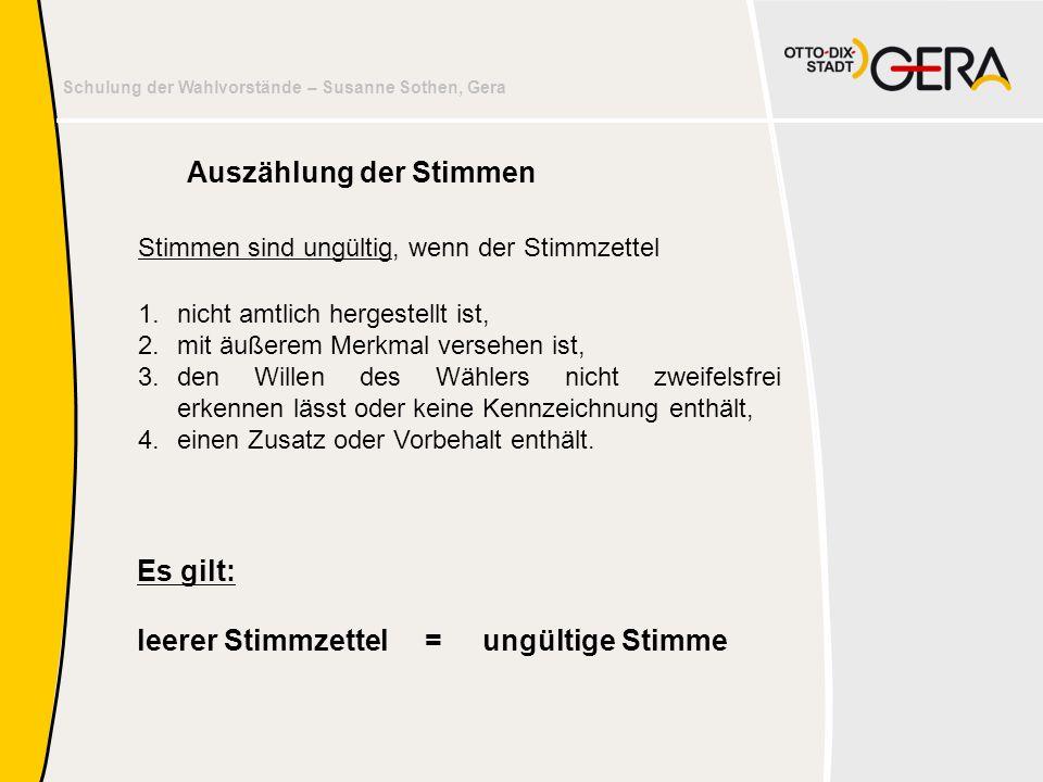 Schulung der Wahlvorstände – Susanne Sothen, Gera Stimmen sind ungültig, wenn der Stimmzettel 1.nicht amtlich hergestellt ist, 2.mit äußerem Merkmal v