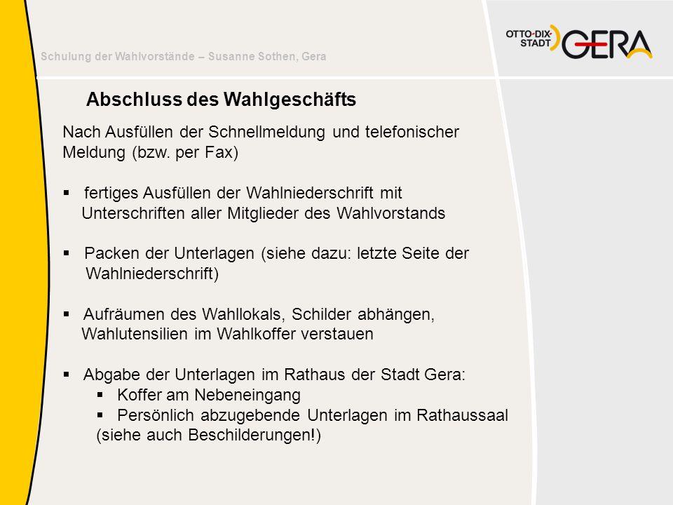 Schulung der Wahlvorstände – Susanne Sothen, Gera Nach Ausfüllen der Schnellmeldung und telefonischer Meldung (bzw. per Fax)  fertiges Ausfüllen der