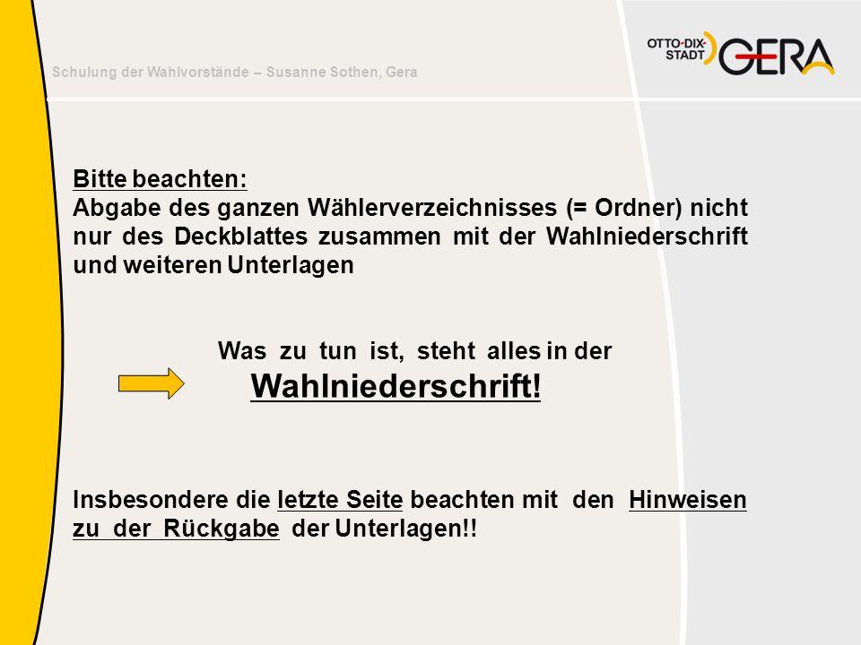 Schulung der Wahlvorstände – Susanne Sothen, Gera Bitte beachten: Abgabe des ganzen Wählerverzeichnisses (= Ordner) nicht nur des Deckblattes zusammen