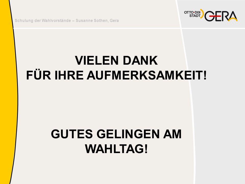 Schulung der Wahlvorstände – Susanne Sothen, Gera VIELEN DANK FÜR IHRE AUFMERKSAMKEIT! GUTES GELINGEN AM WAHLTAG!