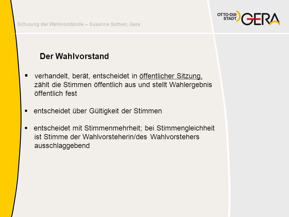 Schulung der Wahlvorstände – Susanne Sothen, Gera Beschlussfähigkeit des Wahlvorstands ist gegeben:  während der Wahlhandlung (8:00 Uhr bis 18:00 Uhr) bei Anwesenheit von mindestens 3 Mitgliedern,  bei der Ermittlung u.