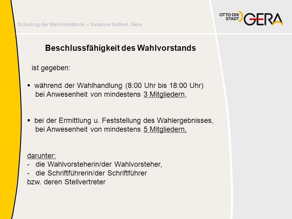 Schulung der Wahlvorstände – Susanne Sothen, Gera Beschlussfähigkeit des Wahlvorstands ist gegeben:  während der Wahlhandlung (8:00 Uhr bis 18:00 Uhr