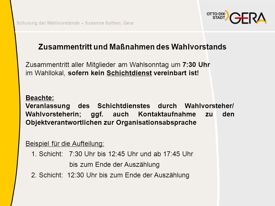 Schulung der Wahlvorstände – Susanne Sothen, Gera Zusammentritt und Maßnahmen des Wahlvorstands Zusammentritt aller Mitglieder am Wahlsonntag um 7:30