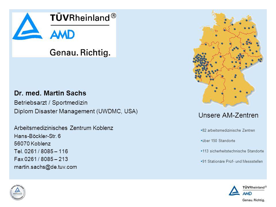 Dr. med. Martin Sachs Betriebsarzt / Sportmedizin Diplom Disaster Management (UWDMC, USA) Arbeitsmedizinisches Zentrum Koblenz Hans-Böckler-Str. 6 560
