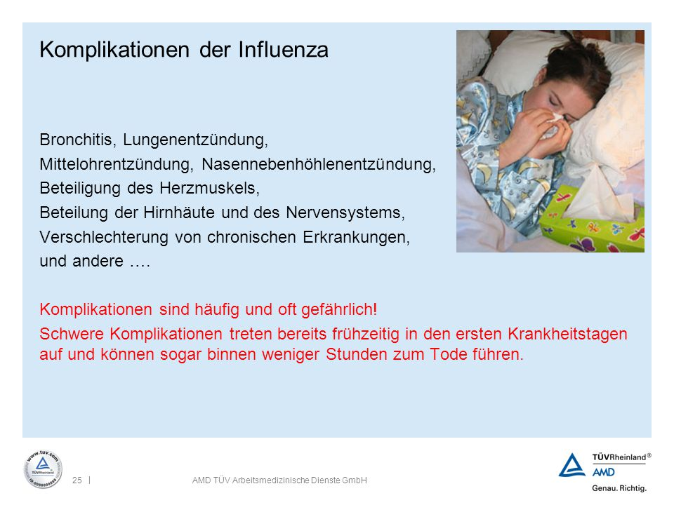 | 25AMD TÜV Arbeitsmedizinische Dienste GmbH Komplikationen der Influenza Bronchitis, Lungenentzündung, Mittelohrentzündung, Nasennebenhöhlenentzündun