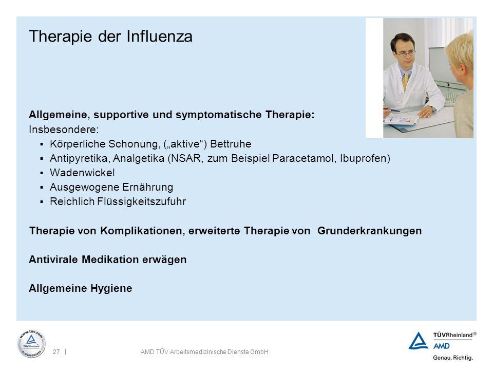 | 27AMD TÜV Arbeitsmedizinische Dienste GmbH Therapie der Influenza Allgemeine, supportive und symptomatische Therapie: Insbesondere:  Körperliche Sc